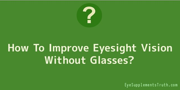 How To Improve Eyesight Vision Without Glasses