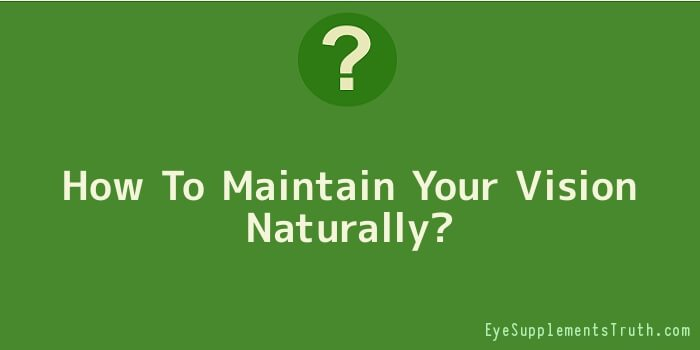 How To Maintain Your Vision Naturally